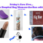 Friday's Fave Five…The Hospital Bag/Mom-on-the-Run edition (and one flop)