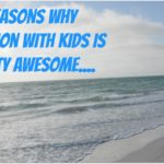 10 Reasons Why Vacation with Kids is Pretty Awesome